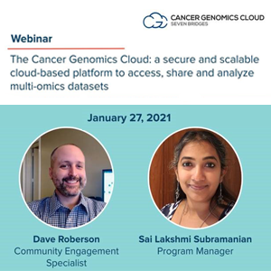 The Cancer Genomics Cloud: a secure and scalable cloud-based platform to access, share and analyze multi-omics datasets  January 27, 2021  Dave Roberson Community Engagement Specialist  Sai Lakshmi Subramanian Program Manager