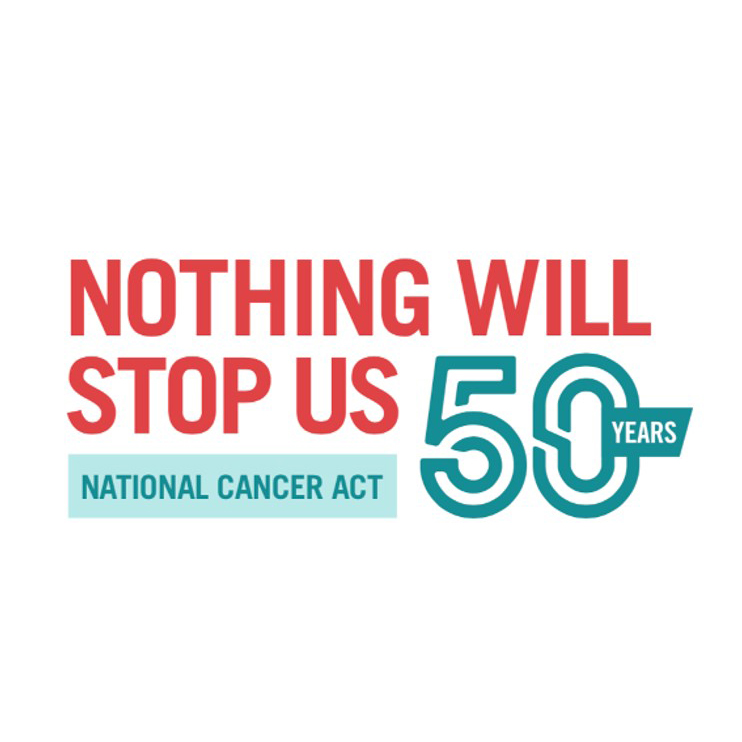 "Celebration of the NCA50. Text in foreground reads, ""Nothing will stop us. National Cancer Act. 50 years."""
