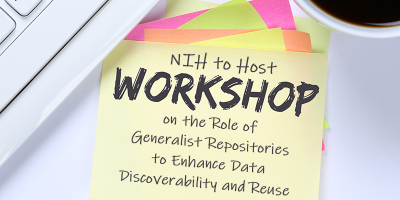 NIH to Host Workshop on the role of generalist repositories to enhance data discoverability and reuse